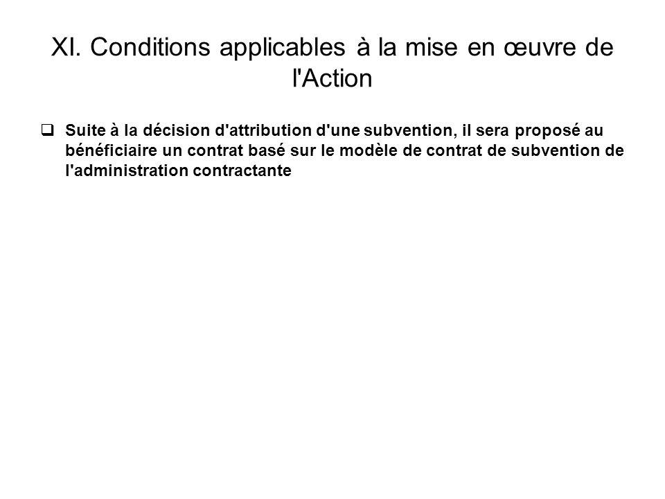 XI. Conditions applicables à la mise en œuvre de l'Action Suite à la décision d'attribution d'une subvention, il sera proposé au bénéficiaire un contr