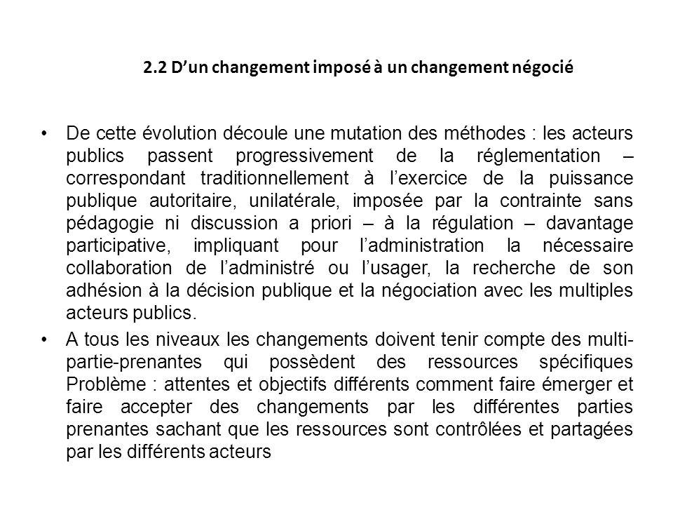 2.2 Dun changement imposé à un changement négocié De cette évolution découle une mutation des méthodes : les acteurs publics passent progressivement d