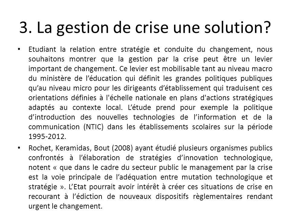 3. La gestion de crise une solution? Etudiant la relation entre stratégie et conduite du changement, nous souhaitons montrer que la gestion par la cri