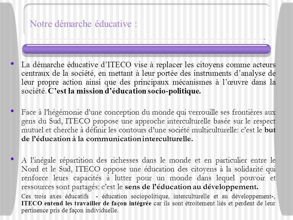 Notre démarche éducative : La démarche éducative dITECO vise à replacer les citoyens comme acteurs centraux de la société, en mettant à leur portée de