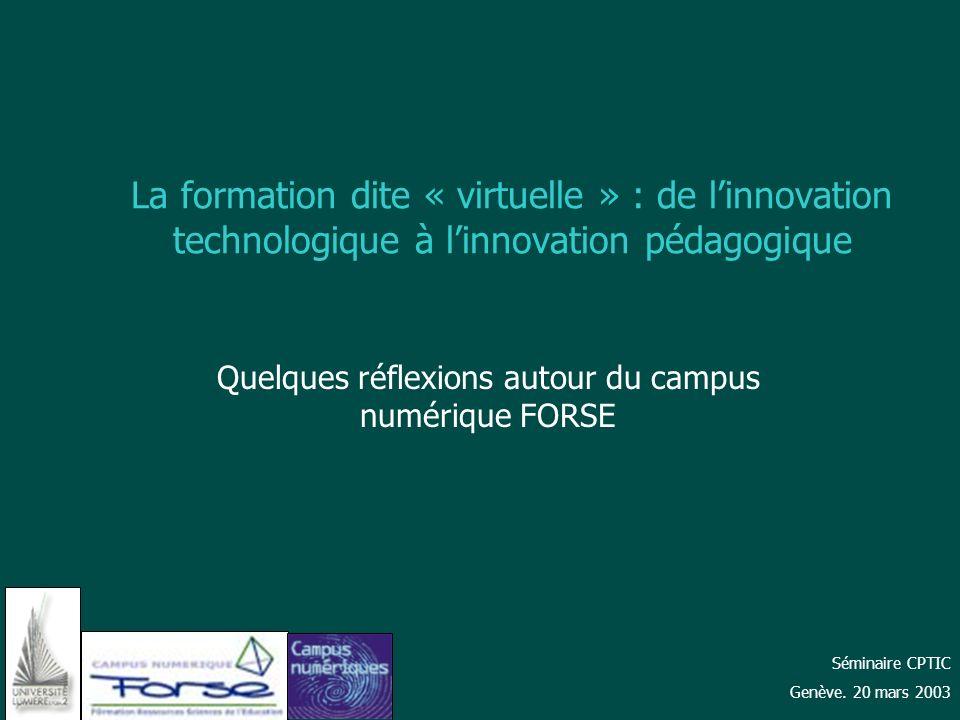 La formation dite « virtuelle » : de linnovation technologique à linnovation pédagogique Quelques réflexions autour du campus numérique FORSE Séminair