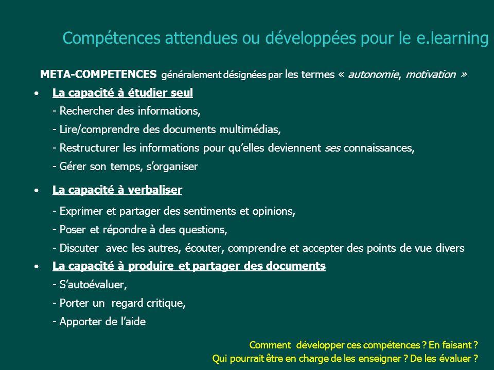Compétences attendues ou développées pour le e.learning META-COMPETENCES généralement désignées par les termes « autonomie, motivation » La capacité à