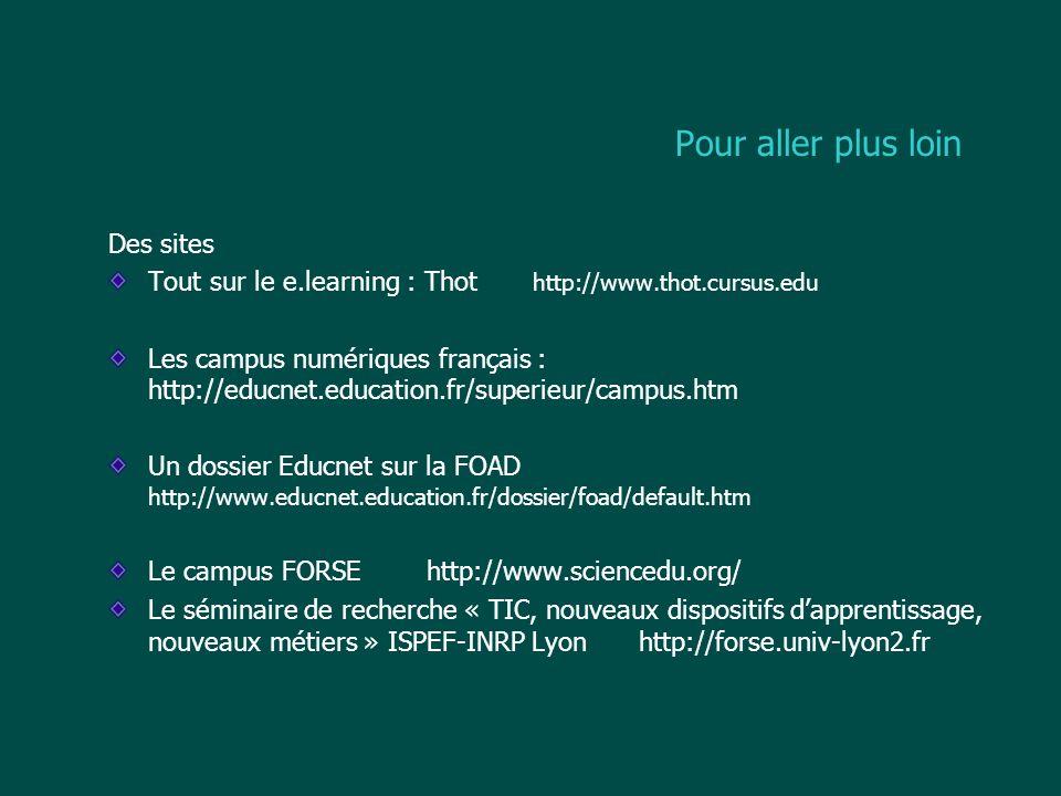 Pour aller plus loin Des sites Tout sur le e.learning : Thot http://www.thot.cursus.edu Les campus numériques français : http://educnet.education.fr/s