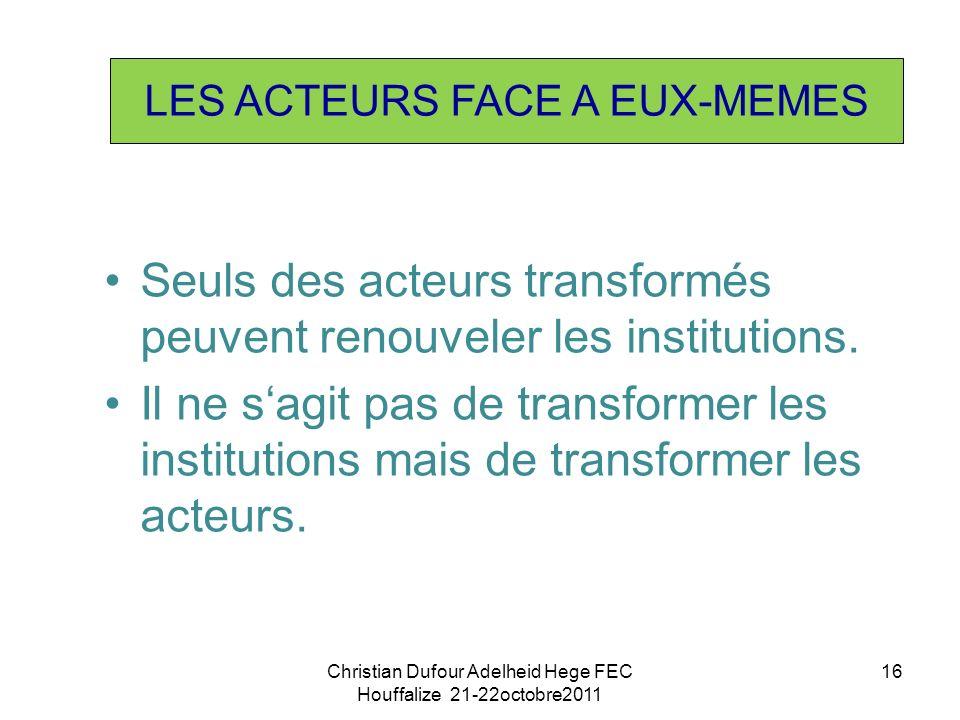 Seuls des acteurs transformés peuvent renouveler les institutions.
