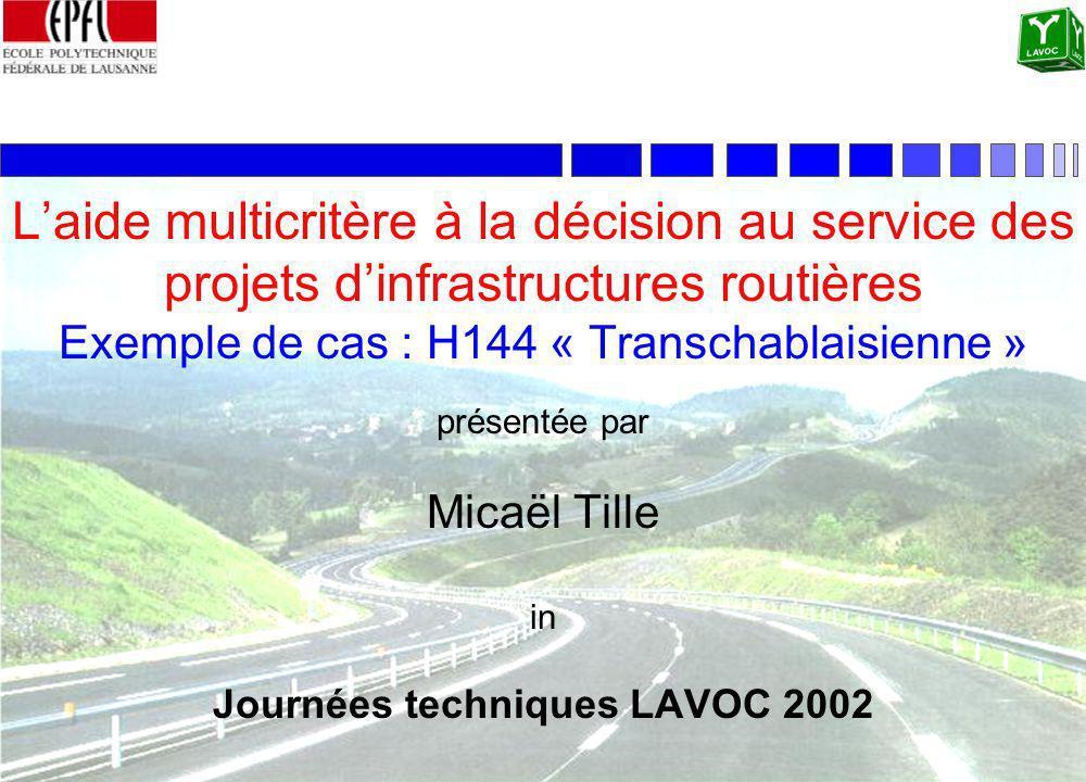 M. TILLEJournée technique LAVOC 2002 25 septembre 2002 Laide multicritère à la décision au service des projets dinfrastructures routières Exemple de c