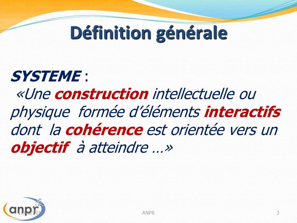 ANPR3 SYSTEME : «Une construction intellectuelle ou physique formée déléments interactifs dont la cohérence est orientée vers un objectif à atteindre …» Définition générale