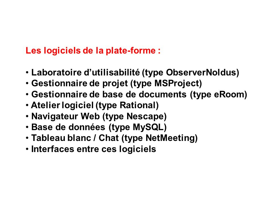 Les logiciels de la plate-forme : Laboratoire dutilisabilité (type ObserverNoldus) Gestionnaire de projet (type MSProject) Gestionnaire de base de doc