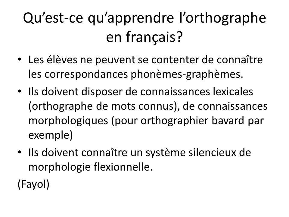 Quest-ce quapprendre lorthographe en français? Les élèves ne peuvent se contenter de connaître les correspondances phonèmes-graphèmes. Ils doivent dis
