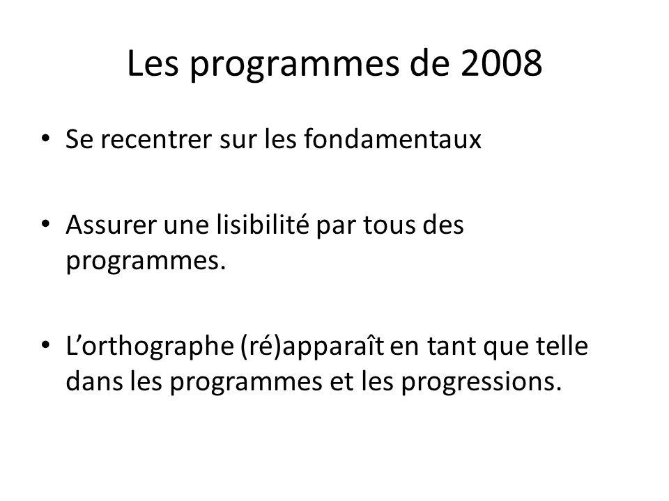 Les programmes de 2008 Se recentrer sur les fondamentaux Assurer une lisibilité par tous des programmes. Lorthographe (ré)apparaît en tant que telle d