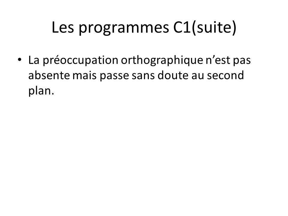Les programmes C1(suite) La préoccupation orthographique nest pas absente mais passe sans doute au second plan.