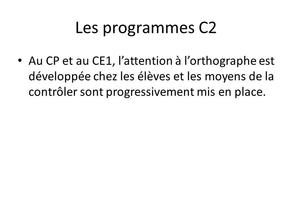 Les programmes C2 Au CP et au CE1, lattention à lorthographe est développée chez les élèves et les moyens de la contrôler sont progressivement mis en