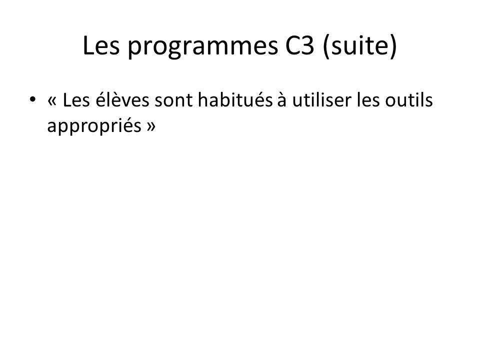 Les programmes C3 (suite) « Les élèves sont habitués à utiliser les outils appropriés »