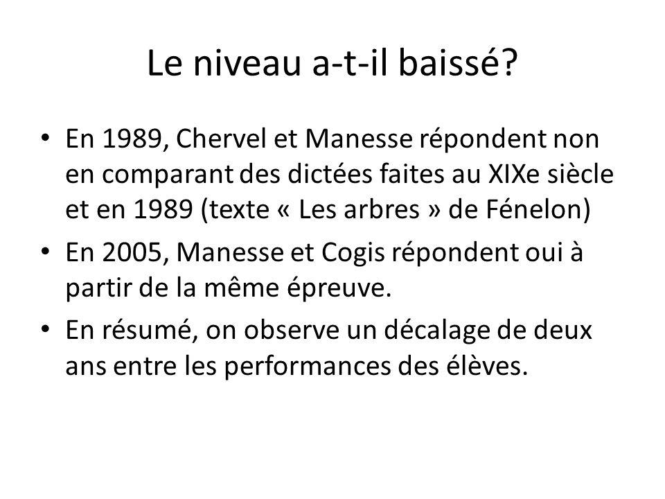 Le niveau a-t-il baissé? En 1989, Chervel et Manesse répondent non en comparant des dictées faites au XIXe siècle et en 1989 (texte « Les arbres » de