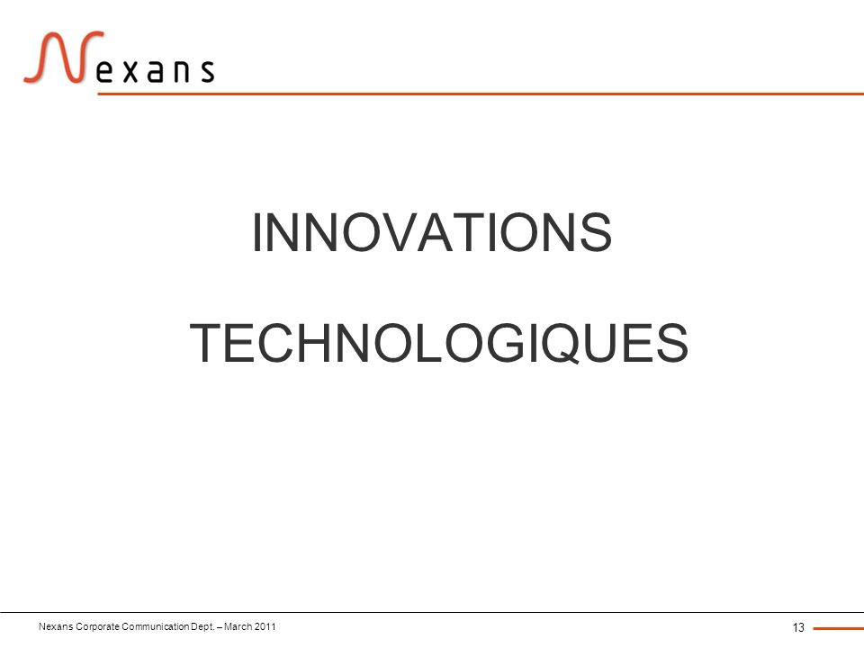 Nexans Corporate Communication Dept. – March 2011 13 INNOVATIONS TECHNOLOGIQUES