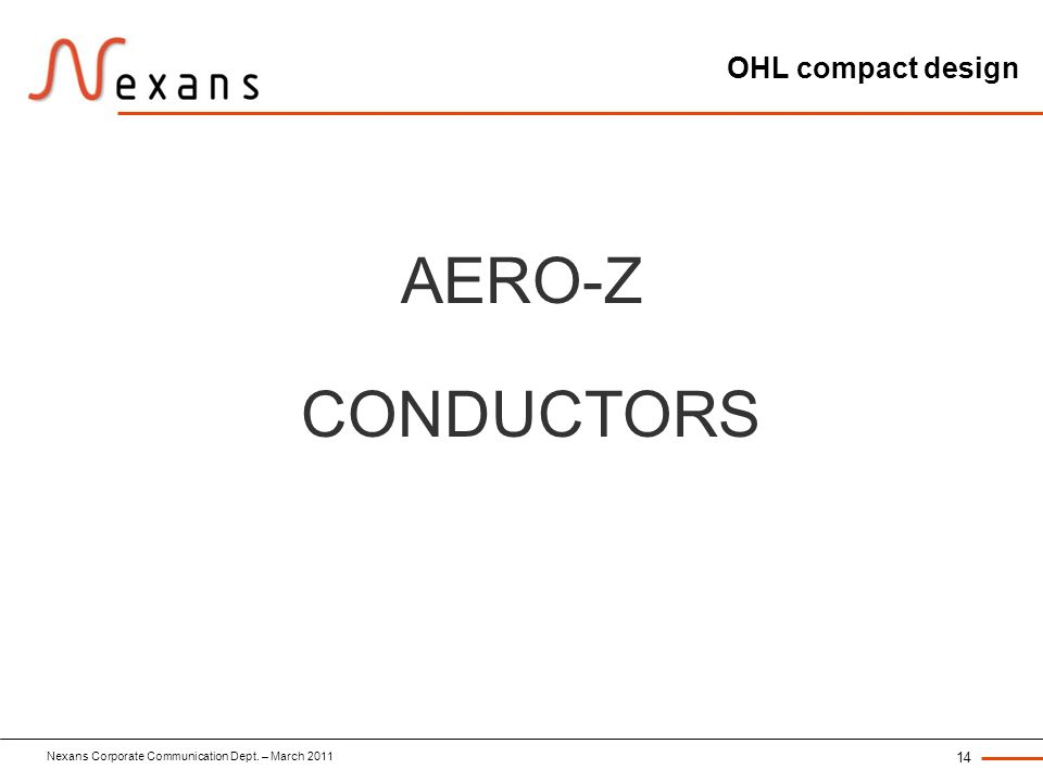 Nexans Corporate Communication Dept. – March 2011 14 OHL compact design AERO-Z CONDUCTORS