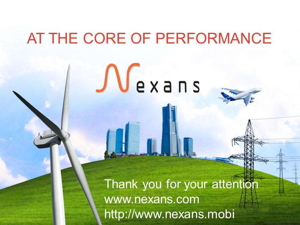 AT THE CORE OF PERFORMANCE Thank you for your attention www.nexans.com http://www.nexans.mobi