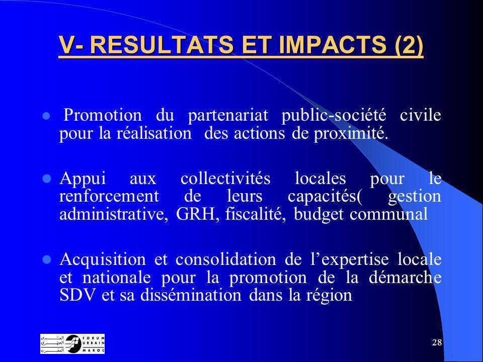 28 V- RESULTATS ET IMPACTS (2) Promotion du partenariat public-société civile pour la réalisation des actions de proximité.