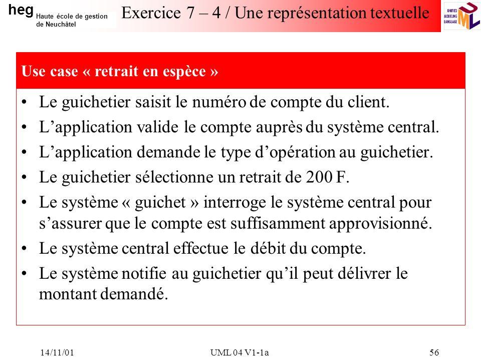 heg Haute école de gestion de Neuchâtel 14/11/01UML 04 V1-1a56 Exercice 7 – 4 / Une représentation textuelle Le guichetier saisit le numéro de compte du client.