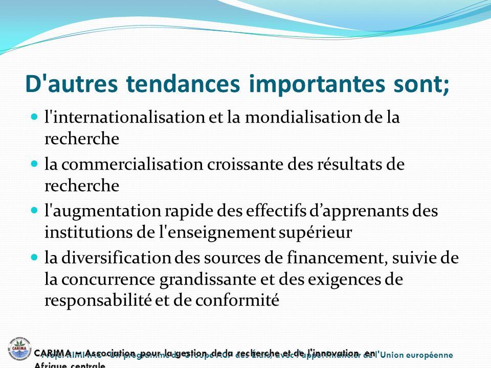 D'autres tendances importantes sont; l'internationalisation et la mondialisation de la recherche la commercialisation croissante des résultats de rech