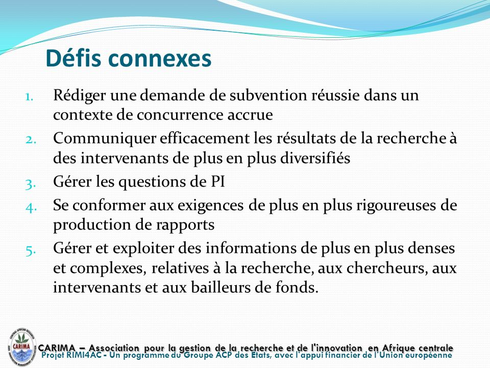 Projet RIMI4AC - Un programme du Groupe ACP des États, avec l'appui financier de l'Union européenne Défis connexes 1. Rédiger une demande de subventio