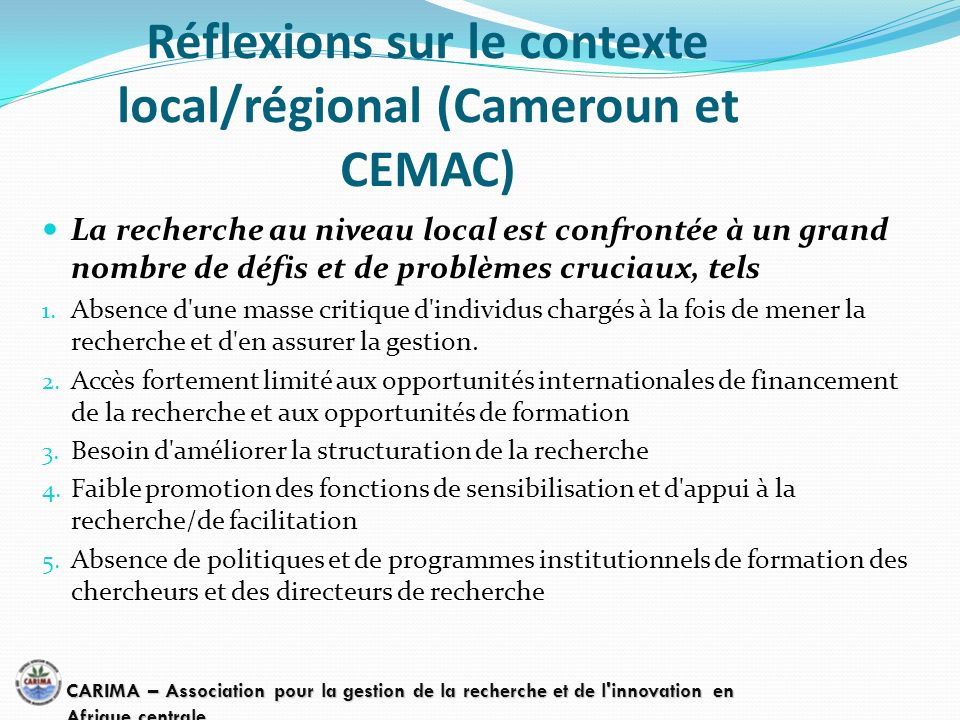 Réflexions sur le contexte local/régional (Cameroun et CEMAC) La recherche au niveau local est confrontée à un grand nombre de défis et de problèmes c