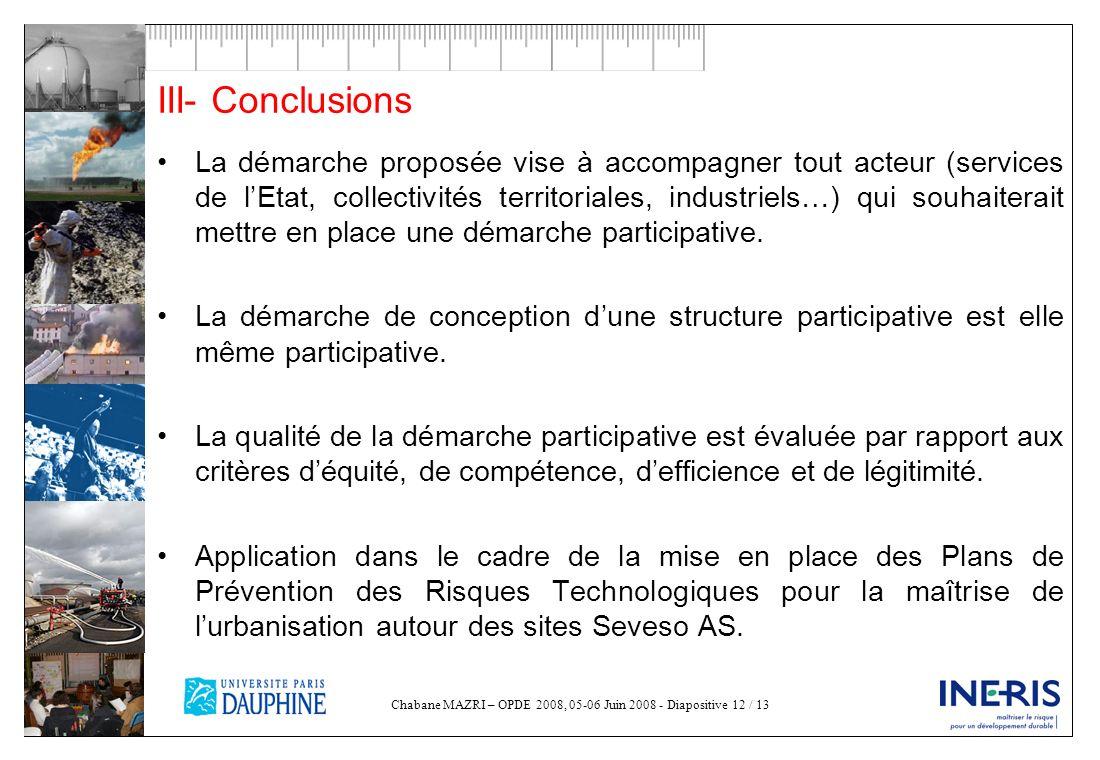 Chabane MAZRI – OPDE 2008, 05-06 Juin 2008 - Diapositive 12 / 13 III- Conclusions La démarche proposée vise à accompagner tout acteur (services de lEt