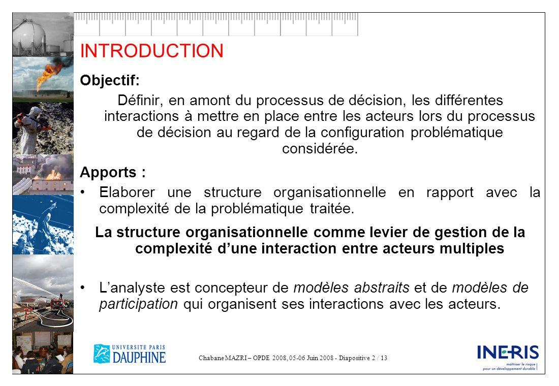 Chabane MAZRI – OPDE 2008, 05-06 Juin 2008 - Diapositive 2 / 13 INTRODUCTION Objectif: Définir, en amont du processus de décision, les différentes int
