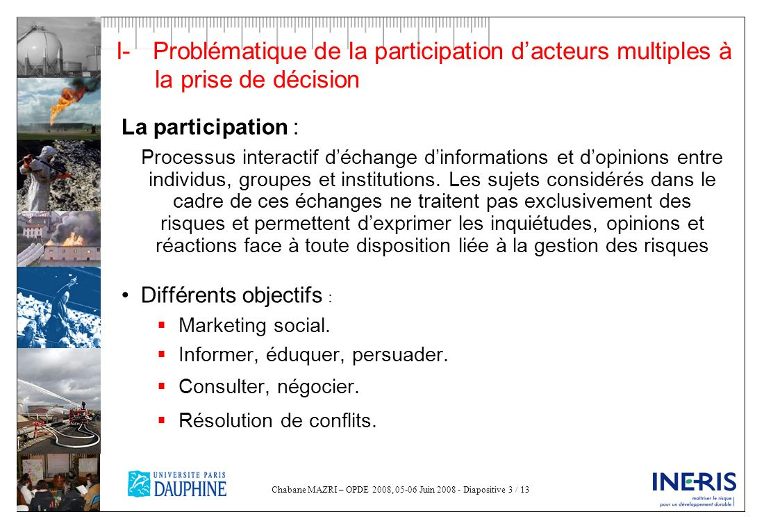 Chabane MAZRI – OPDE 2008, 05-06 Juin 2008 - Diapositive 3 / 13 I- Problématique de la participation dacteurs multiples à la prise de décision La part
