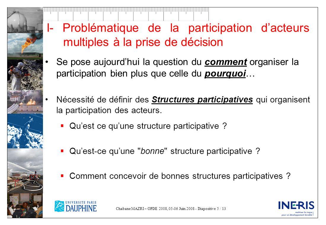 Chabane MAZRI – OPDE 2008, 05-06 Juin 2008 - Diapositive 5 / 13 I- Problématique de la participation dacteurs multiples à la prise de décision Se pose