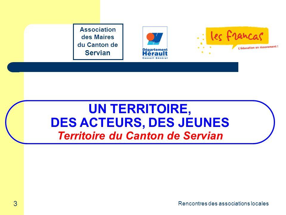 3 Rencontres des associations locales UN TERRITOIRE, DES ACTEURS, DES JEUNES Territoire du Canton de Servian Association des Maires du Canton de Servian