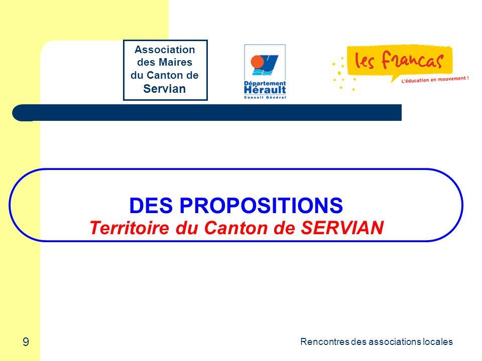 9 Rencontres des associations locales DES PROPOSITIONS Territoire du Canton de SERVIAN Association des Maires du Canton de Servian