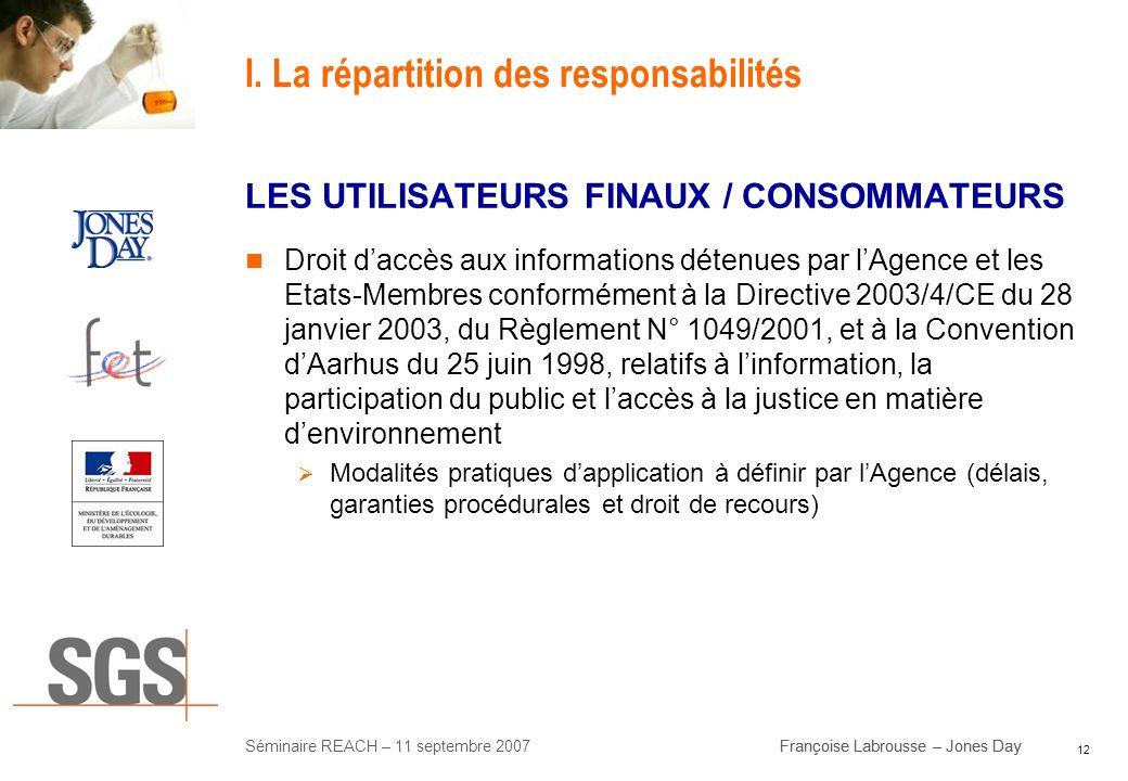 12 Séminaire REACH – 11 septembre 2007Françoise Labrousse – Jones Day I. La répartition des responsabilités LES UTILISATEURS FINAUX / CONSOMMATEURS Dr