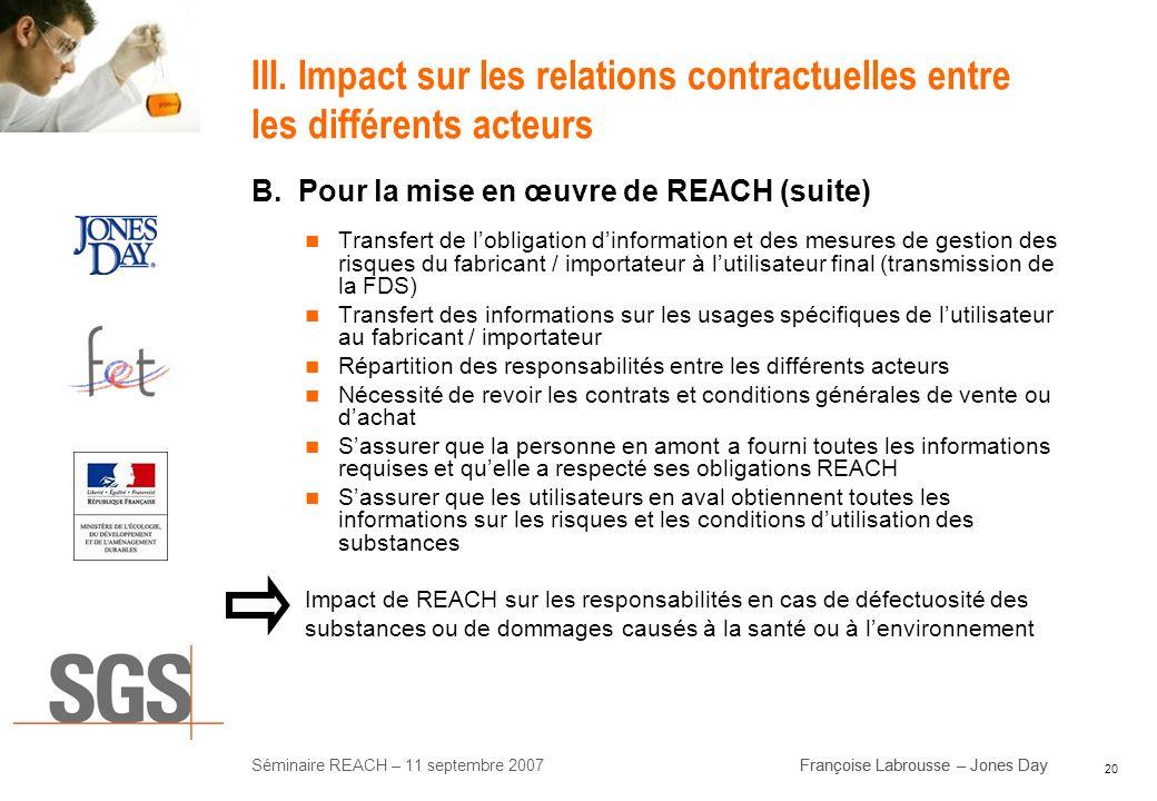 20 Séminaire REACH – 11 septembre 2007Françoise Labrousse – Jones Day III. Impact sur les relations contractuelles entre les différents acteurs B. Pou