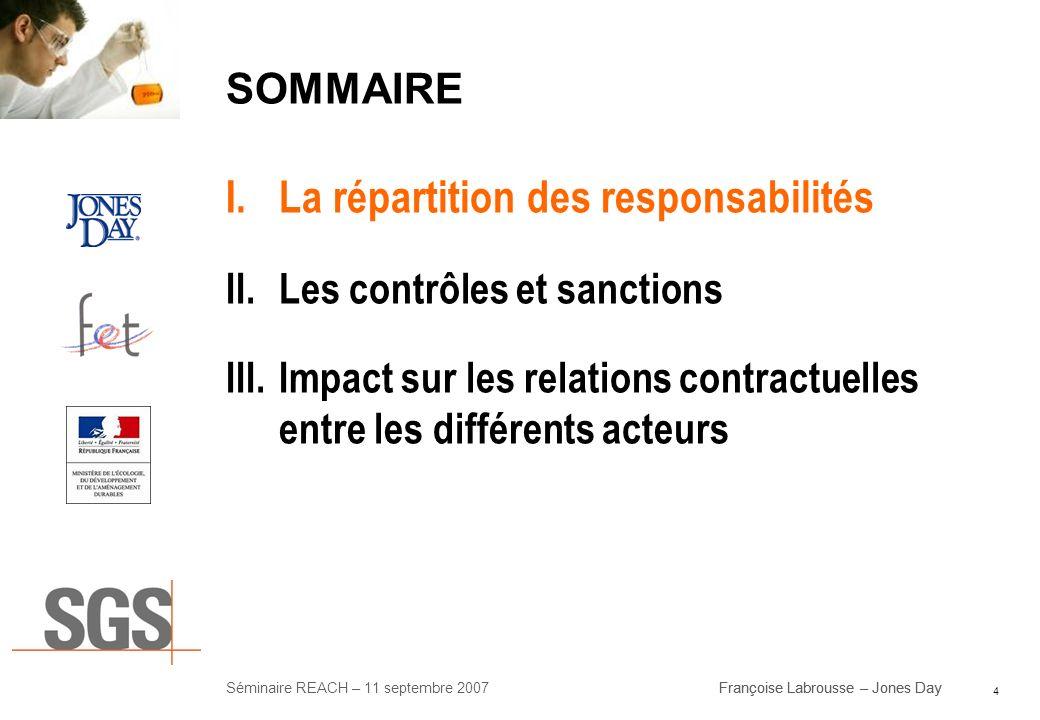 4 Séminaire REACH – 11 septembre 2007Françoise Labrousse – Jones Day SOMMAIRE I.La répartition des responsabilités II.Les contrôles et sanctions III.I