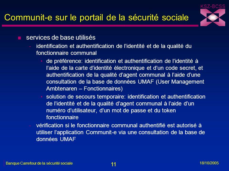 11 KSZ-BCSS 18/10/2005 Banque Carrefour de la sécurité sociale Communit-e sur le portail de la sécurité sociale n services de base utilisés -identific
