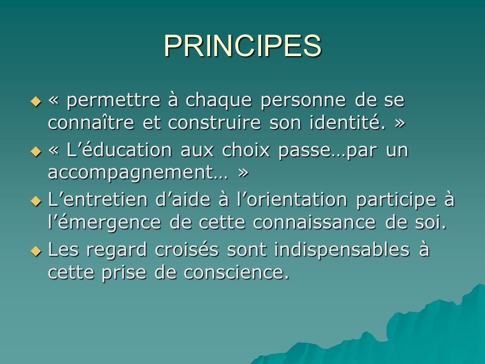 PRINCIPES « permettre à chaque personne de se connaître et construire son identité. » « permettre à chaque personne de se connaître et construire son