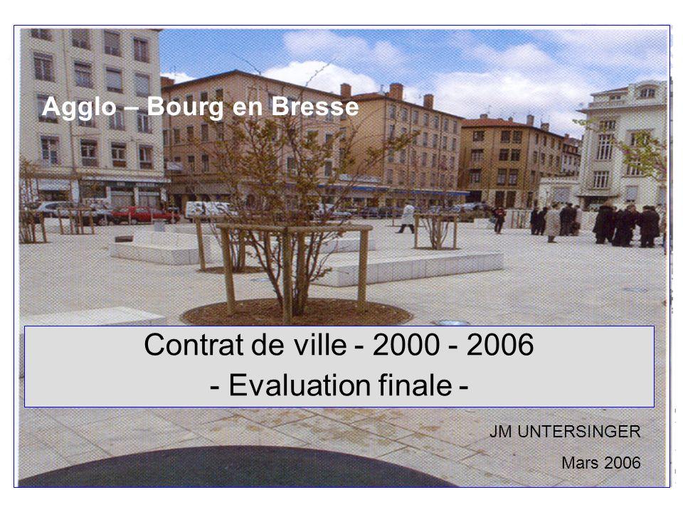Agglo – Bourg en Bresse Contrat de ville - 2000 - 2006 - Evaluation finale - JM UNTERSINGER Mars 2006