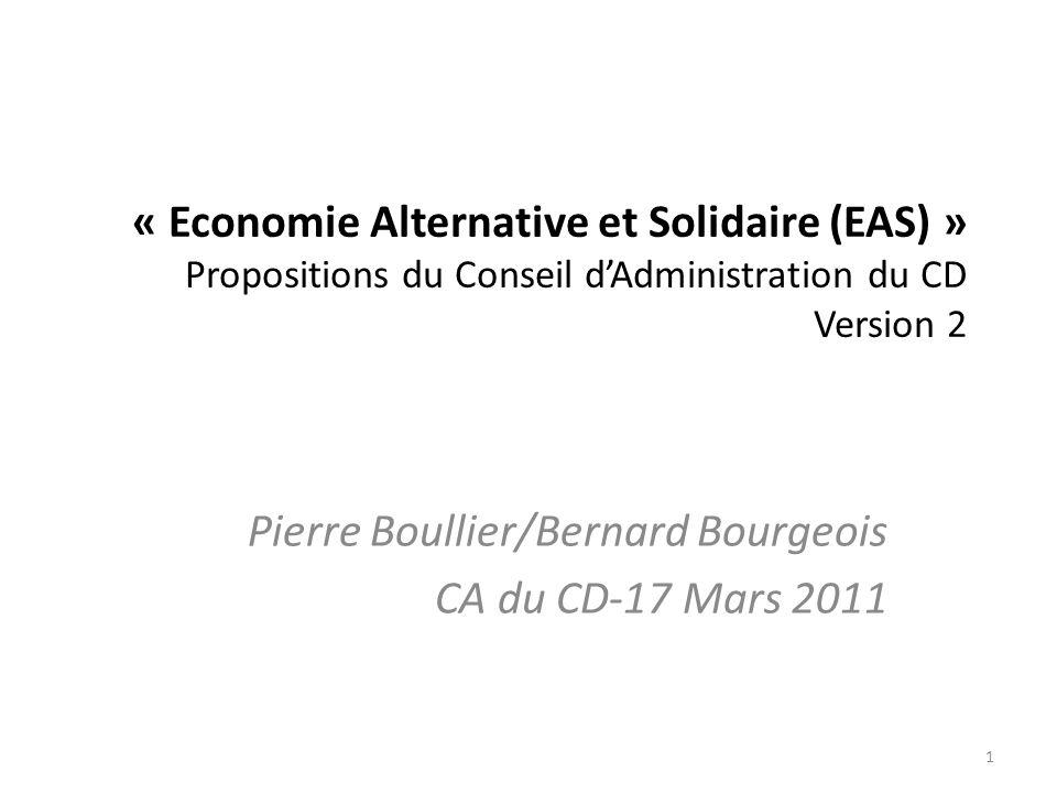 « Economie Alternative et Solidaire (EAS) » Propositions du Conseil dAdministration du CD Version 2 Pierre Boullier/Bernard Bourgeois CA du CD-17 Mars