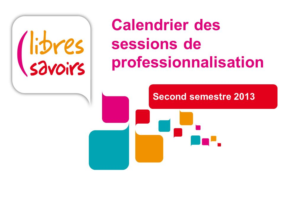 Calendrier des sessions de professionnalisation Second semestre 2013