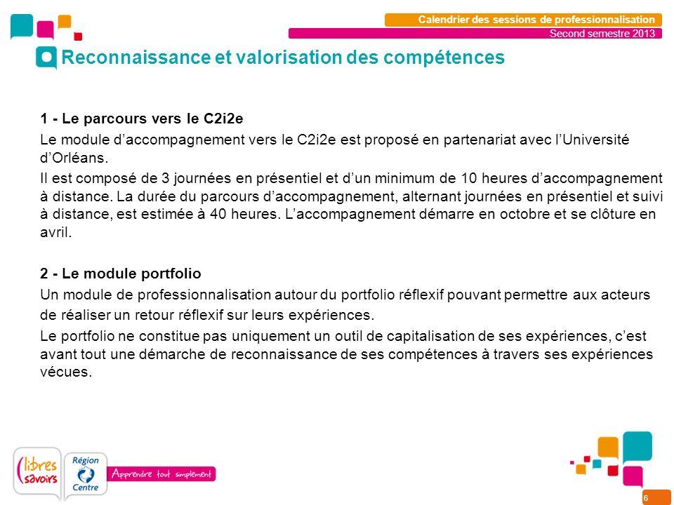 6 Second semestre 2013 Calendrier des sessions de professionnalisation 1 - Le parcours vers le C2i2e Le module daccompagnement vers le C2i2e est propo