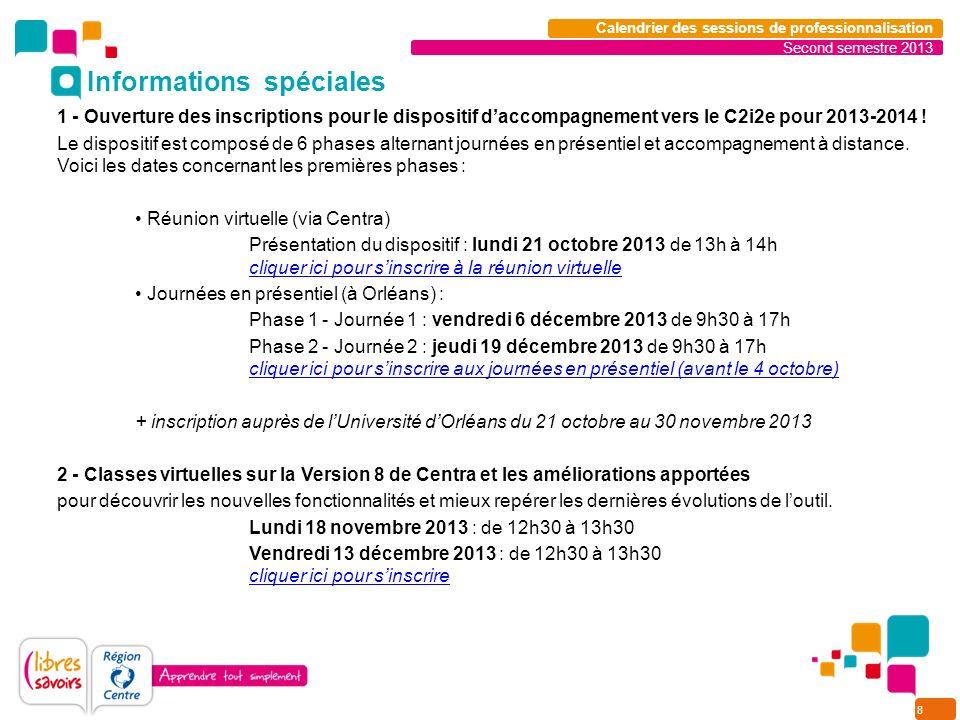 8 Second semestre 2013 Calendrier des sessions de professionnalisation 1 - Ouverture des inscriptions pour le dispositif daccompagnement vers le C2i2e