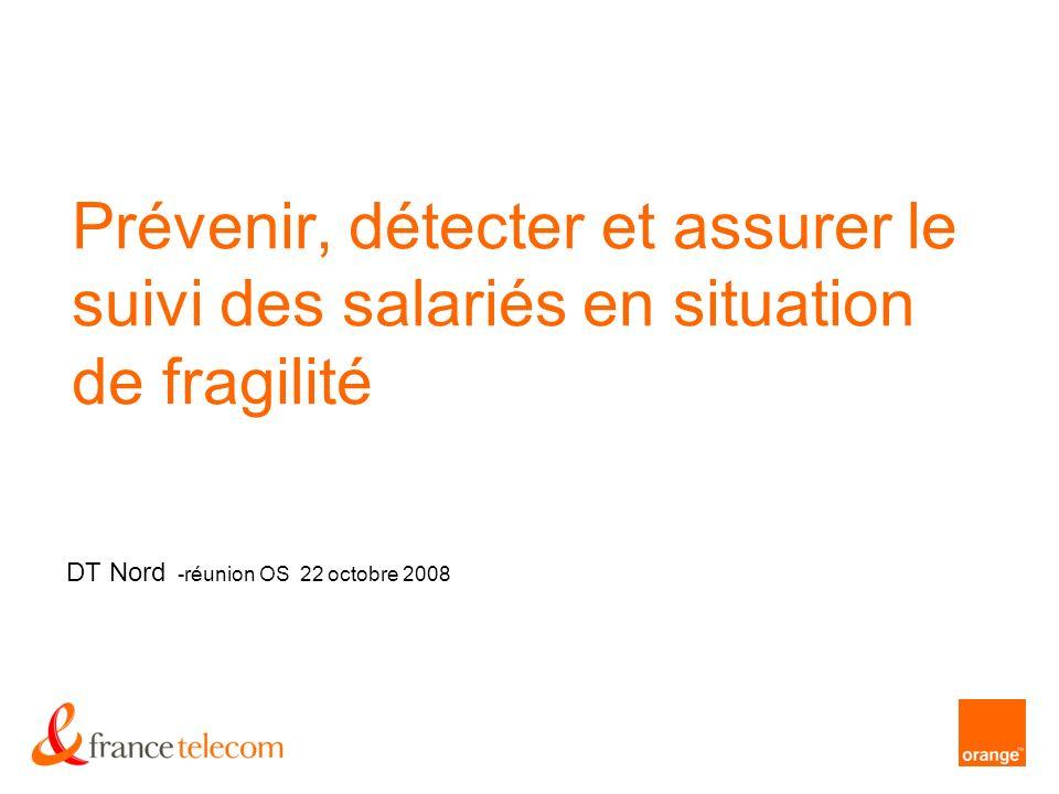 Prévenir, détecter et assurer le suivi des salariés en situation de fragilité DT Nord -réunion OS 22 octobre 2008