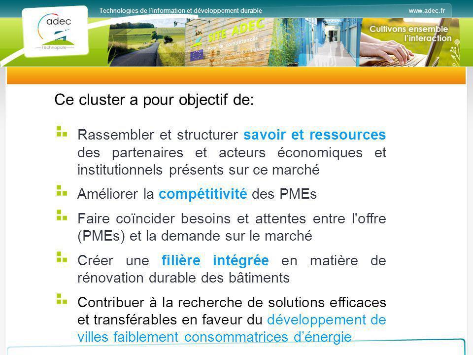 www.adec.frTechnologies de linformation et développement durable Ce cluster a pour objectif de: Rassembler et structurer savoir et ressources des part