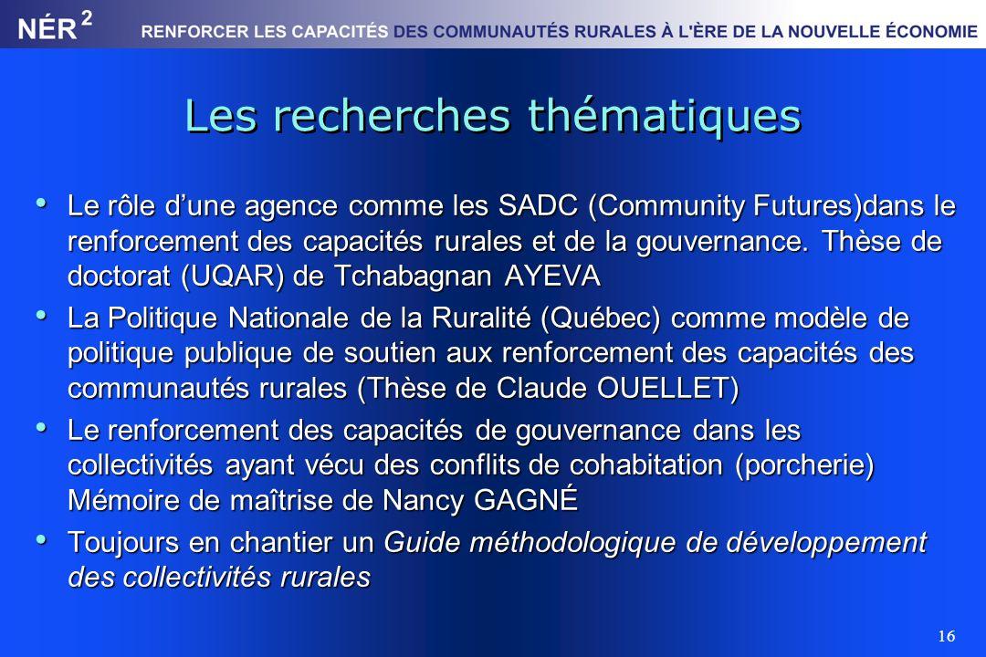 16 Les recherches thématiques Le rôle dune agence comme les SADC (Community Futures)dans le renforcement des capacités rurales et de la gouvernance. T