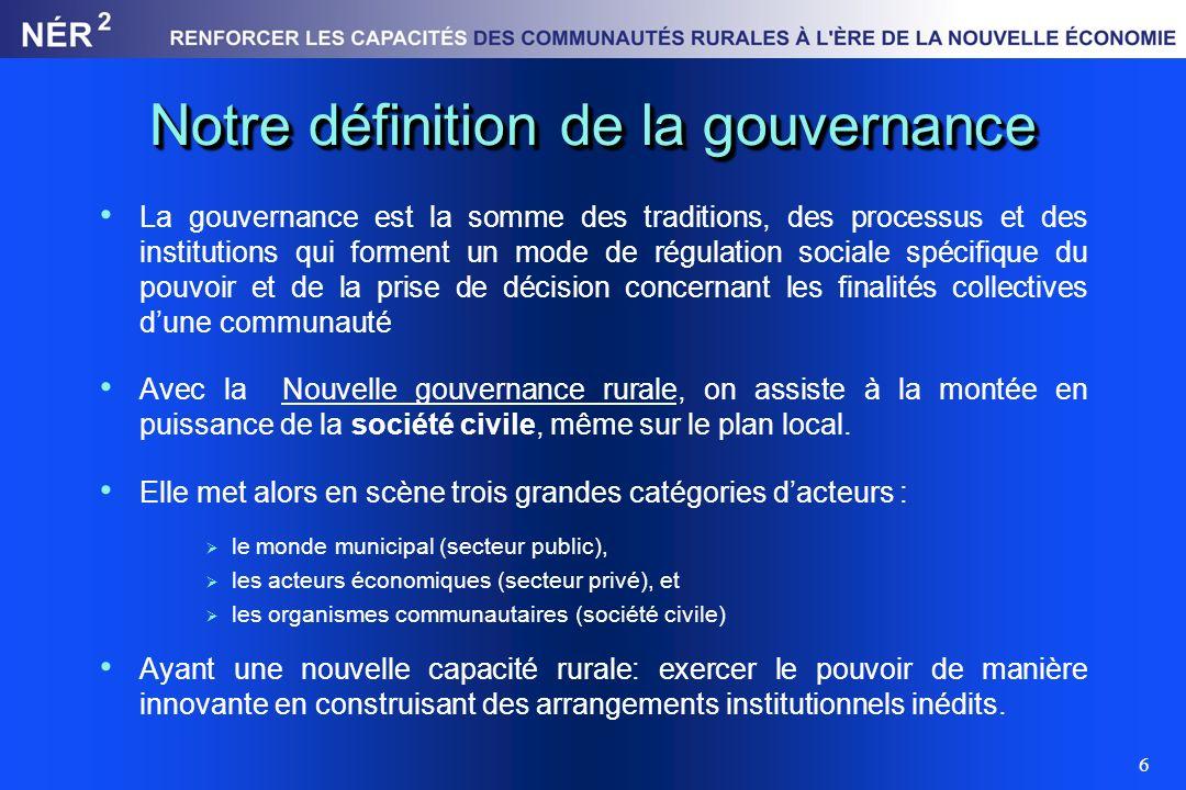 6 Notre définition de la gouvernance La gouvernance est la somme des traditions, des processus et des institutions qui forment un mode de régulation s