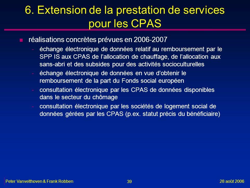 39 28 août 2006Peter Vanvelthoven & Frank Robben 6. Extension de la prestation de services pour les CPAS n réalisations concrètes prévues en 2006-2007