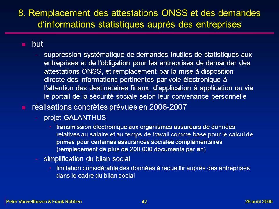 42 28 août 2006Peter Vanvelthoven & Frank Robben 8. Remplacement des attestations ONSS et des demandes dinformations statistiques auprès des entrepris