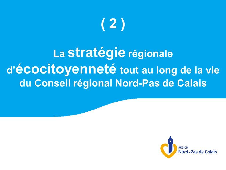 ( 2 ) La stratégie régionale d écocitoyenneté tout au long de la vie du Conseil régional Nord-Pas de Calais