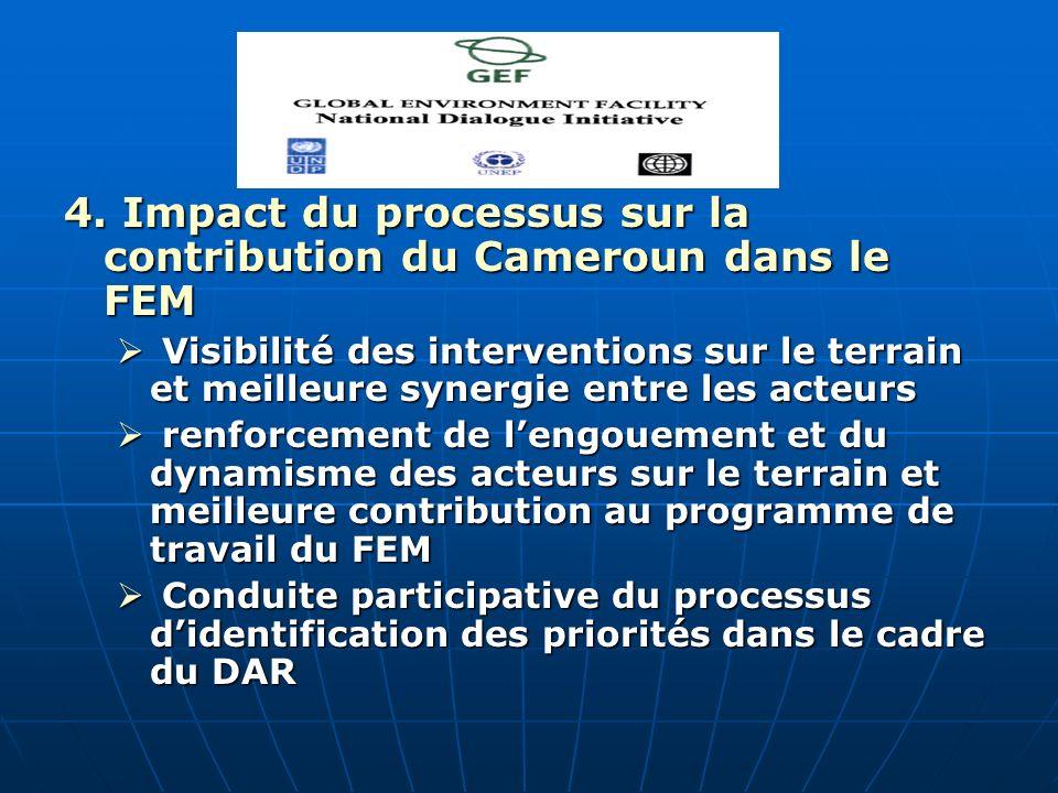 4. Impact du processus sur la contribution du Cameroun dans le FEM Visibilité des interventions sur le terrain et meilleure synergie entre les acteurs
