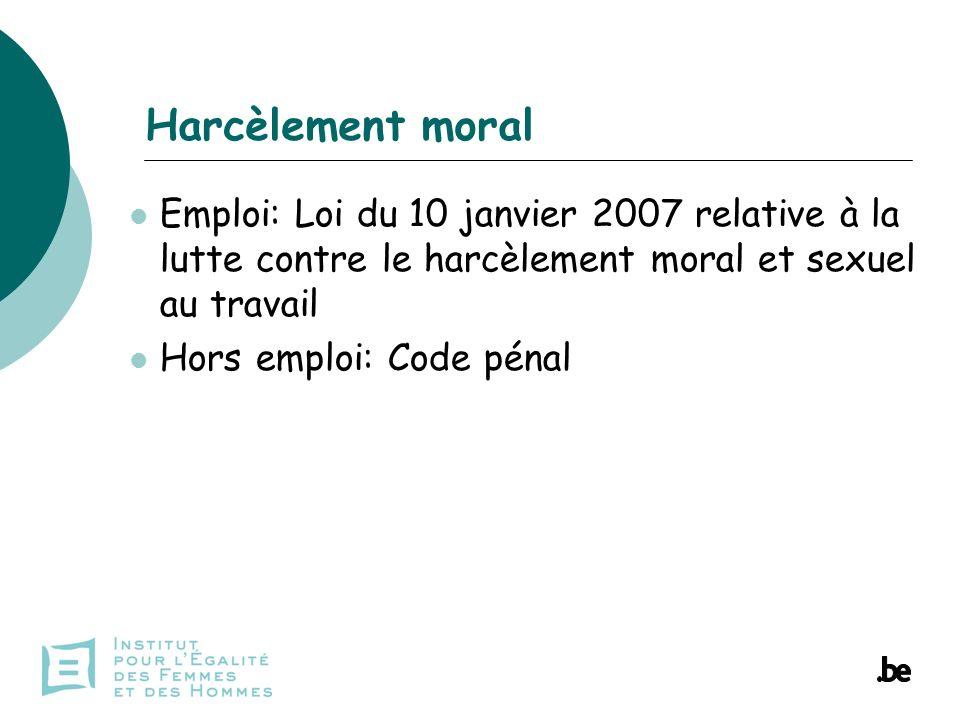 Emploi: Loi du 10 janvier 2007 relative à la lutte contre le harcèlement moral et sexuel au travail Hors emploi: Code pénal